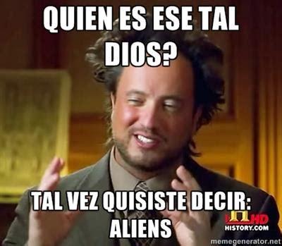 Memes De Aliens - memes de alienigenas ancestrales el loco de history