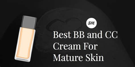 best bb cream mature skin best bb and cc cream for mature skin 2018 reviews and top