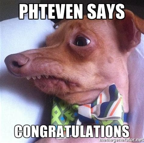 Congratulations Meme - phteven says congratulations tuna the quot phteven quot dog