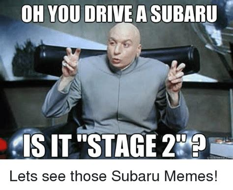 Quick Memes - oh you drive a subaru is it stage quick meme lets see