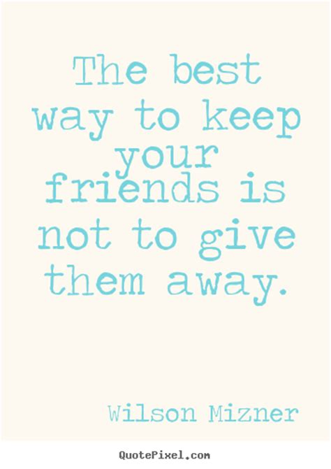 quotes about friendship the best way to keep your