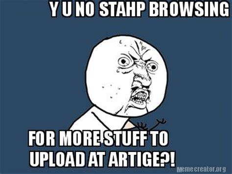 Meme Generator Upload Own Image - meme creator y u no stahp browsing 9gag for more stuff