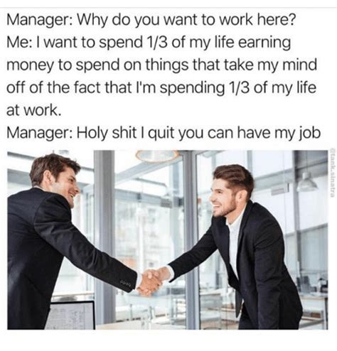 Fuck This Shit I Quit Meme - manager why do you want to work here me i want to spend