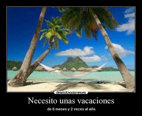 imagenes de necesito unas vacaciones necesito unas vacaciones desmotivaciones