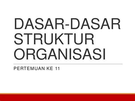 Makalah Dasar Dasar Pengorganisasian Desain Dan Struktur Organisasi | ob2013 chapter 13 dasar dasar struktur organisasi