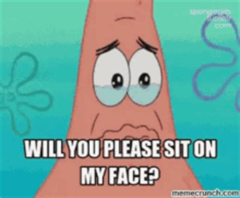 Sit On My Face Meme - patrick star funny gifs gif patrickstar funnygifs eat