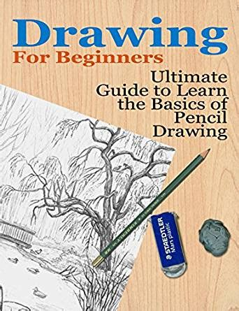 libro the fundamentals of illustration drawing for beginners ultimate guide to learn the basics of pencil drawing how to draw art