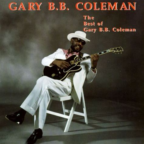 gary b b coleman the best of gary b b coleman gary b b coleman songs