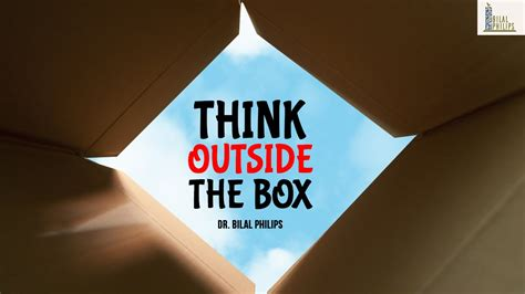 Think Outside Of The Box think outside the box dr bilal philips