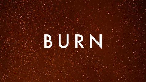 With Burn For Burn burning 2013 burn ellie goulding
