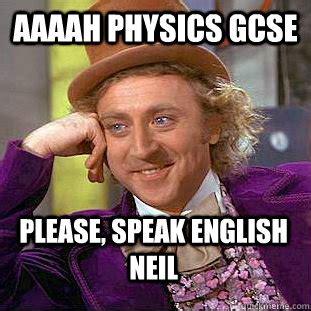 Speak English Meme - aaaah physics gcse please speak english neil