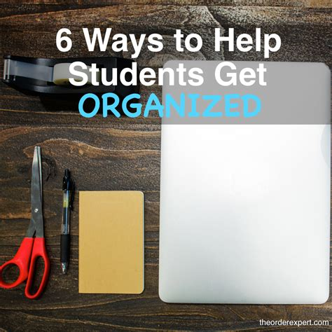 help getting organized get organized with organizational 6 ways to help students get organized the order expert