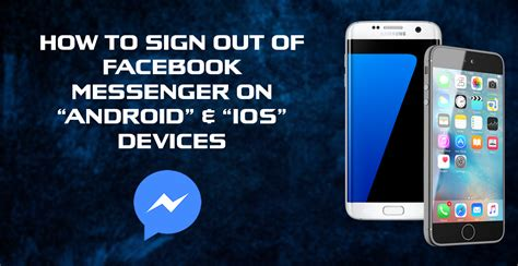 sign out of on android how to sign out of messenger on android and ios devices