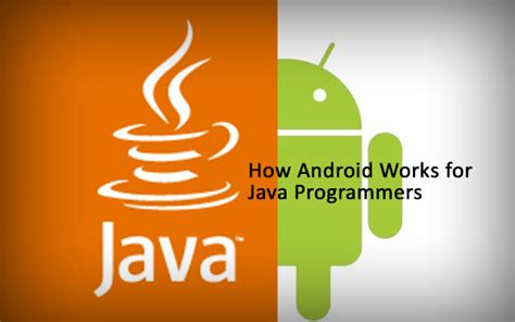 How Android Works by Introduction Of How Android Works For Java Programmers