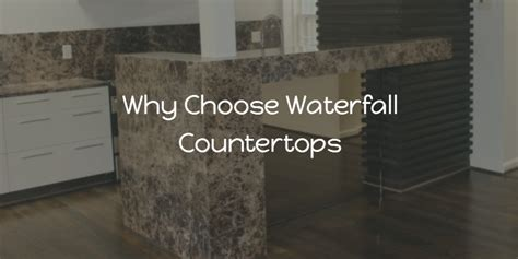 Why Choose Waterfall Countertops   Marblex Design