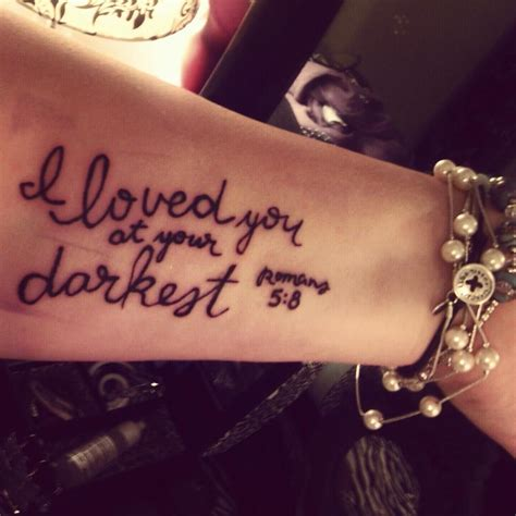 i loved you at your darkest tattoo my 3rd quot i loved you at your darkest romans 5 8 quot i