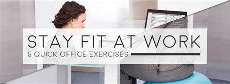 stay fit at work 5 office exercises