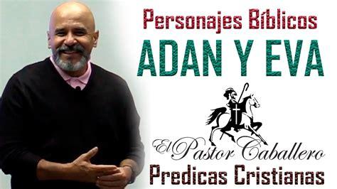 predicaciones cristianas youtube predicas cristianas ad 225 n y eva personajes biblicos