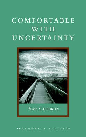 comfortable with uncertainty pema chodron comfortable with uncertainty by pema chodron