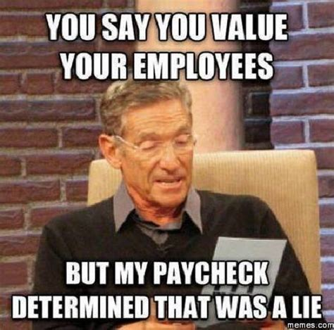 What You Say Meme - you say you value your employees meme