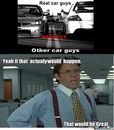 Car Guy Meme - car guys there days by mennorino meme center