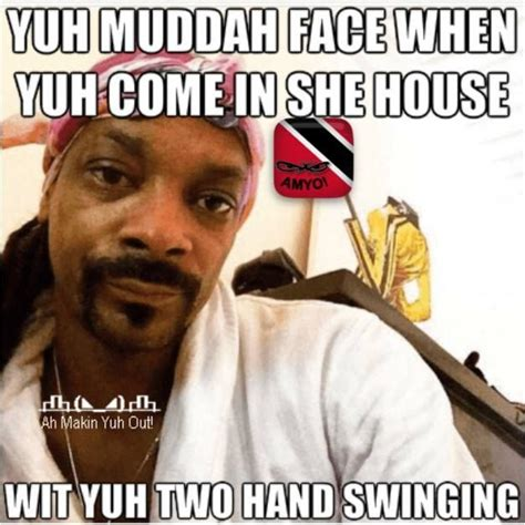 Trini Memes - 1000 images about ah makin yuh out on pinterest memes