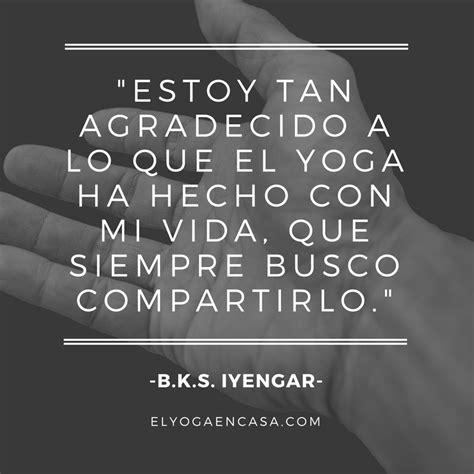 imagenes yoga con frases 30 frases inspiradoras de yoga del maestro b k s iyengar