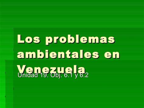 informacion de los problemas ambientales problemas ambientales en venezuela
