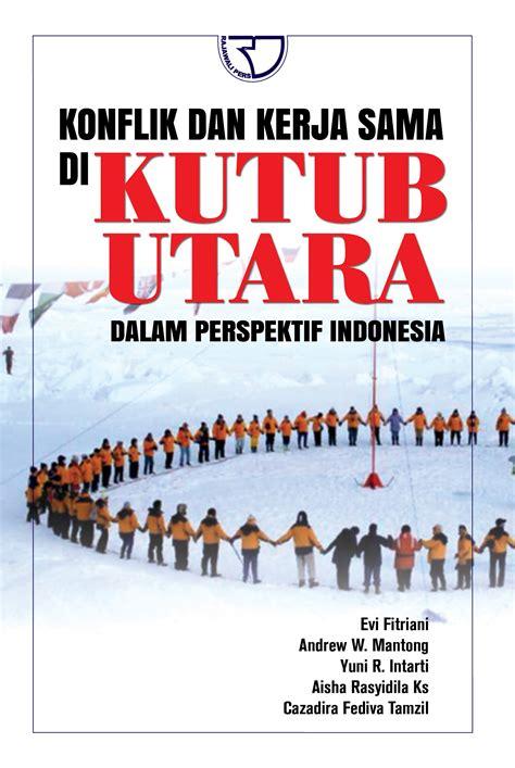 Anatomi Konflik Politik Di Indonesia konflik dan kerja sama di kutub utara dalam perspektif indonesia rajagrafindo persada