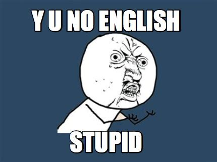 Yu No Meme Creator - meme creator y u no english stupid meme generator at