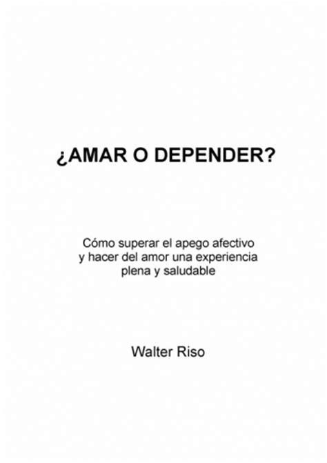 descargar libro amar o depender walter riso pdf libro amar o depender de walter riso pdf postser0z over blog com