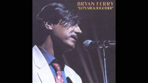 lyrics bryan ferry bryan ferry let s stick together lyrics hq