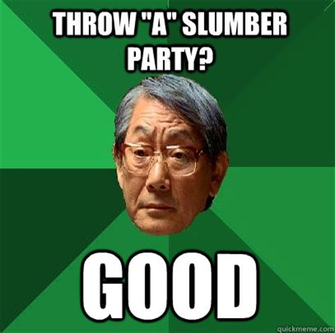 Slumber Party Meme - throw a slumber party good high expectations asian