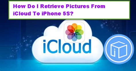how to a to retrieve how do i retrieve pictures from icloud to iphone 5s