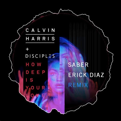 calvin harris and disciples how deep is your love erick diaz x saber takes on calvin harris s quot how deep is