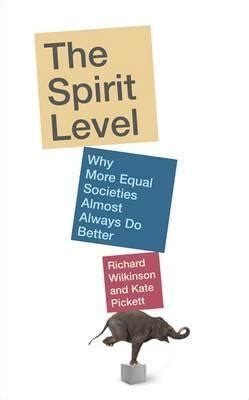 the spirit level why the spirit level why more equal societies almost always do better by richard g wilkinson