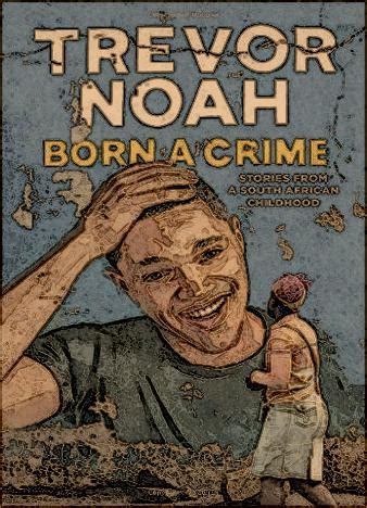 trevor noah a biography books born a crime by trevor noah epub us books you
