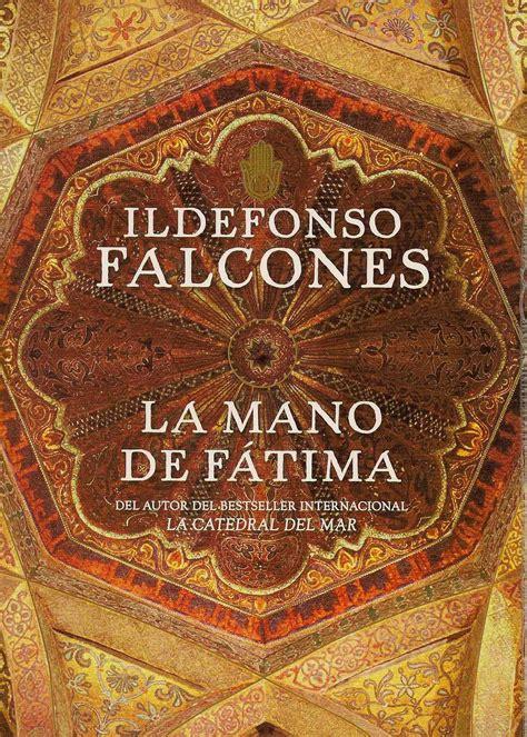 libro la mano de fatima la mano de f 193 tima novela de ildefonso falcones chouynardises etc