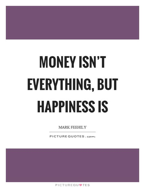 isn t money isnt everything quotes www pixshark images galleries with a bite