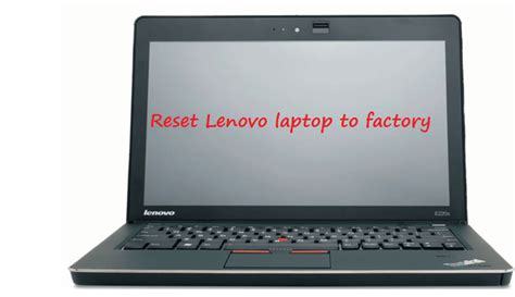 how to restore a lenovo thinkpad to factory default 2 ways to hard reset lenovo laptop to factory settings