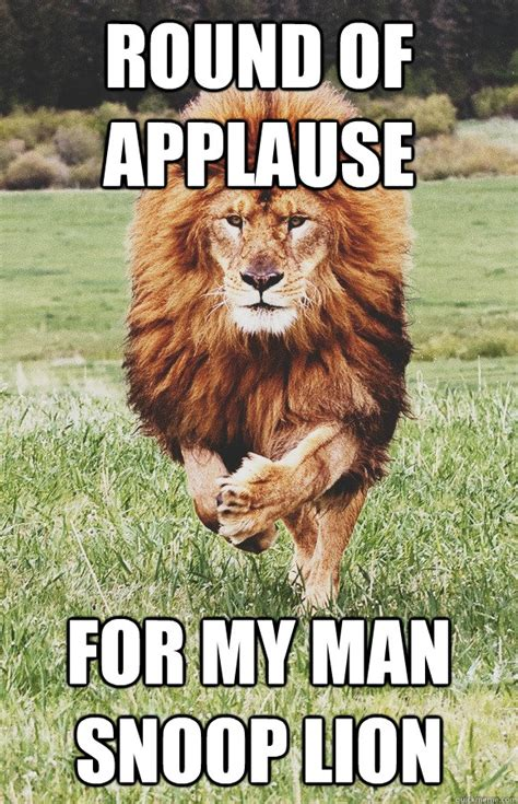 Applause Meme - round of applause for my man snoop lion misc quickmeme