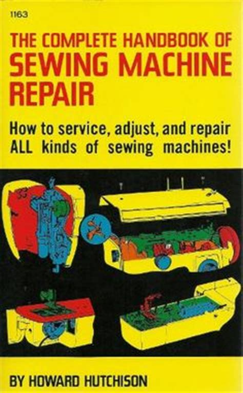 singer the complete photo guide to sewing 3rd edition books 1000 ideas about sewing machine repair on