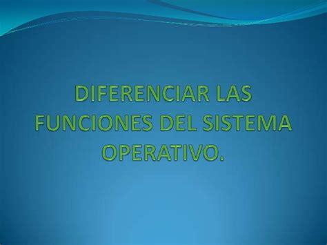 bloque 1 diferenciar funciones del sistema operativo diferenciar las funciones del sistema operativo mary