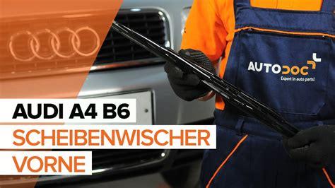 Audi A4 8e Scheibenwischer by Wie Audi A4 B6 Scheibenwischer Vorne Wechseln Tutorial
