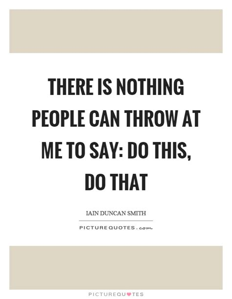 What Should Guests Throw At Me by Iain Duncan Smith Quotes Sayings 49 Quotations
