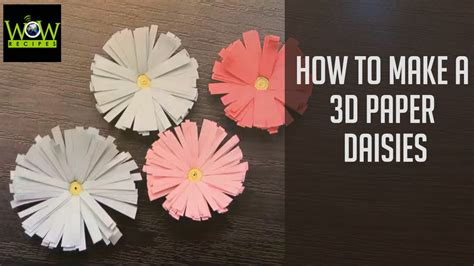 How To Make A 3d With Paper - how to make a 3d paper daisies easy paper flower