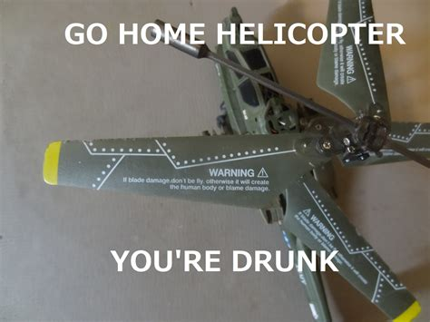 go home helicopter you re go home you are