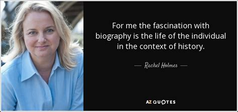 what is biography in context top 18 quotes by rachel holmes a z quotes