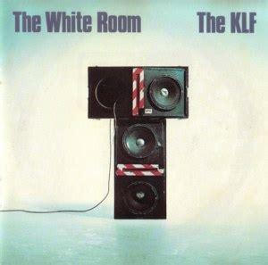 lyrics white room the klf lyrics songs and albums genius
