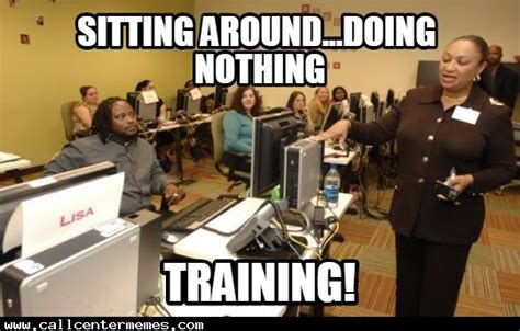 Work Training Meme - training day best day ever call center memes